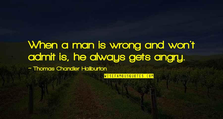 Thomas Chandler Haliburton Quotes By Thomas Chandler Haliburton: When a man is wrong and won't admit