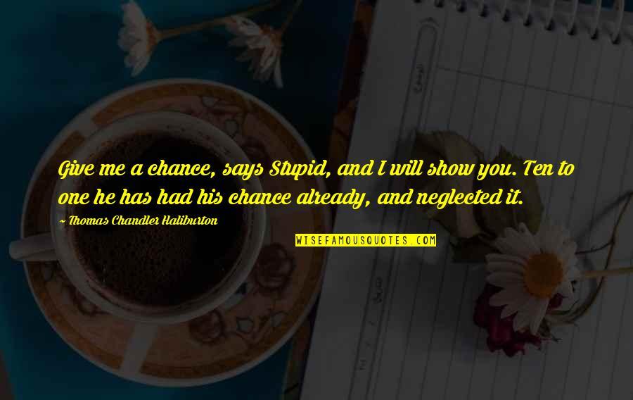 Thomas Chandler Haliburton Quotes By Thomas Chandler Haliburton: Give me a chance, says Stupid, and I