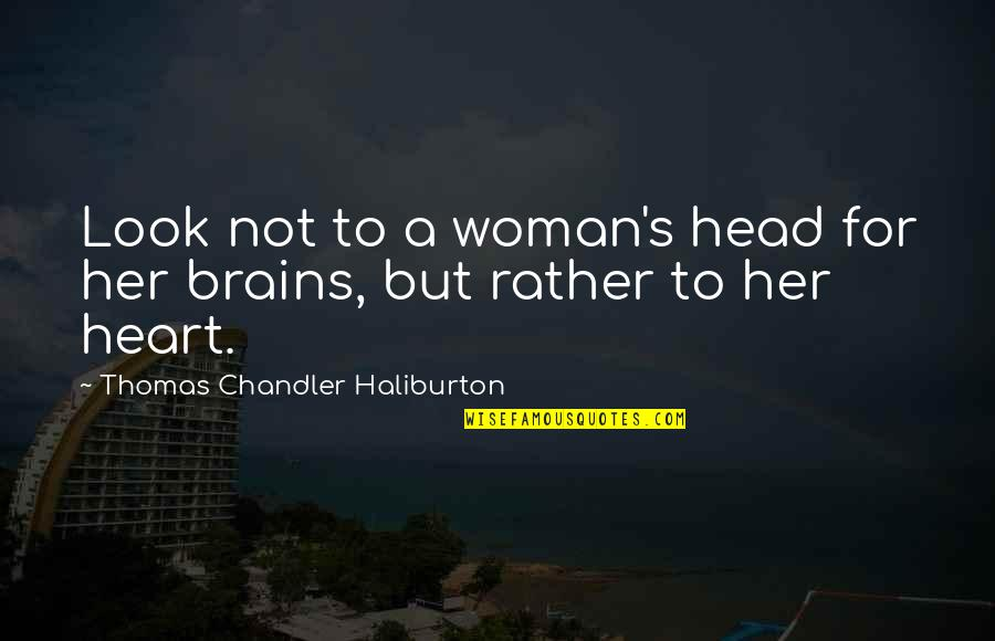 Thomas Chandler Haliburton Quotes By Thomas Chandler Haliburton: Look not to a woman's head for her