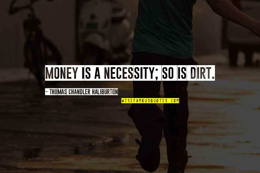 Thomas Chandler Haliburton Quotes By Thomas Chandler Haliburton: Money is a necessity; so is dirt.