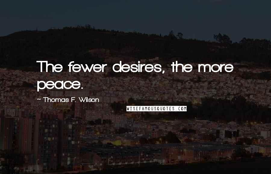 Thomas F. Wilson quotes: The fewer desires, the more peace.