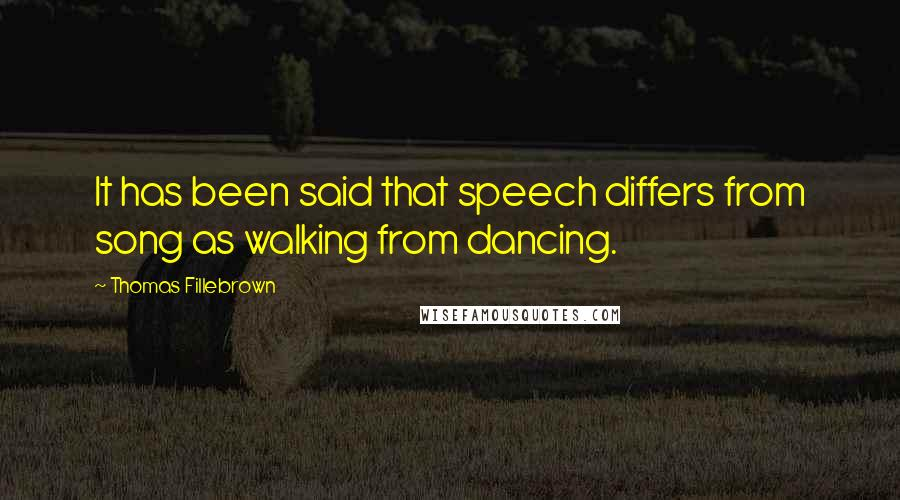 Thomas Fillebrown quotes: It has been said that speech differs from song as walking from dancing.