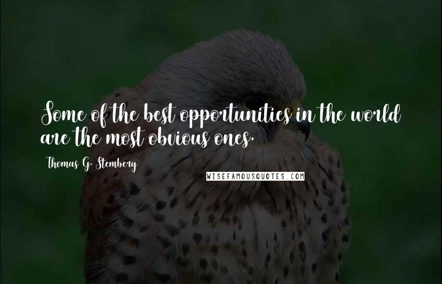 Thomas G. Stemberg quotes: Some of the best opportunities in the world are the most obvious ones.