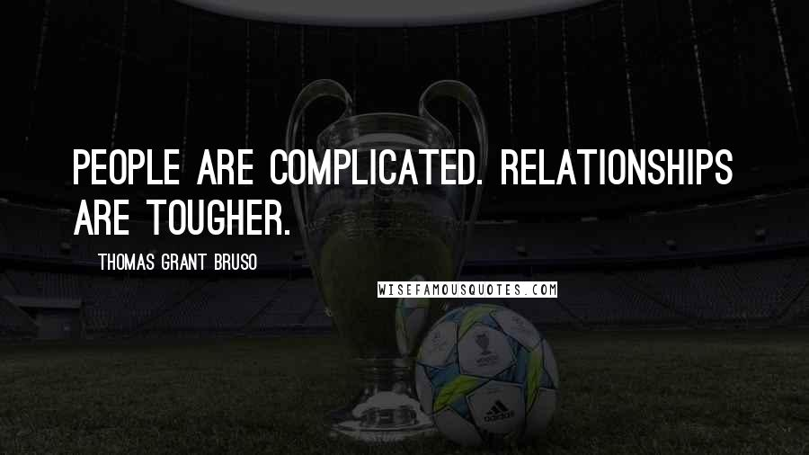 Thomas Grant Bruso quotes: People are complicated. Relationships are tougher.