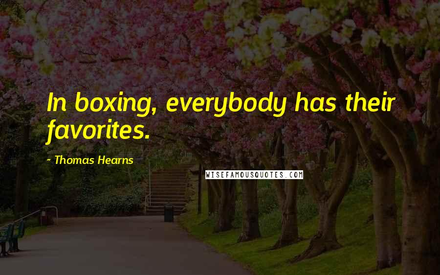Thomas Hearns quotes: In boxing, everybody has their favorites.