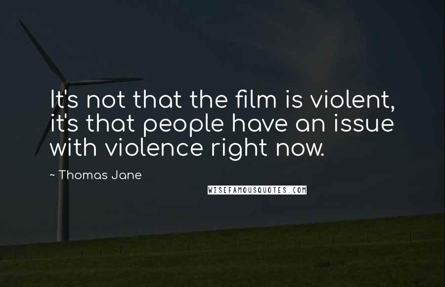 Thomas Jane quotes: It's not that the film is violent, it's that people have an issue with violence right now.