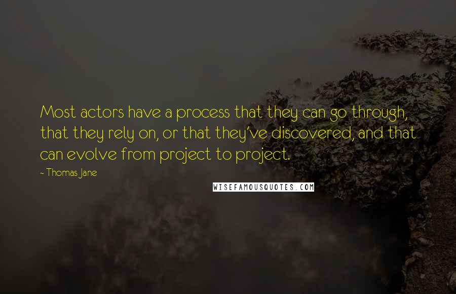 Thomas Jane quotes: Most actors have a process that they can go through, that they rely on, or that they've discovered, and that can evolve from project to project.