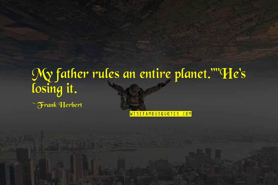 "Thomas Jefferson Checks And Balances Quotes By Frank Herbert: My father rules an entire planet.""""He's losing it."