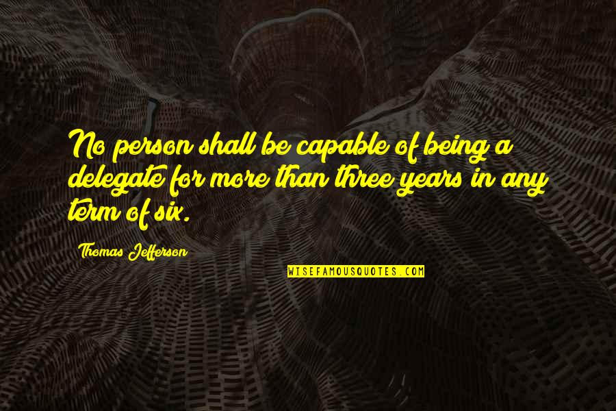 Thomas Jefferson Term Limits Quotes By Thomas Jefferson: No person shall be capable of being a