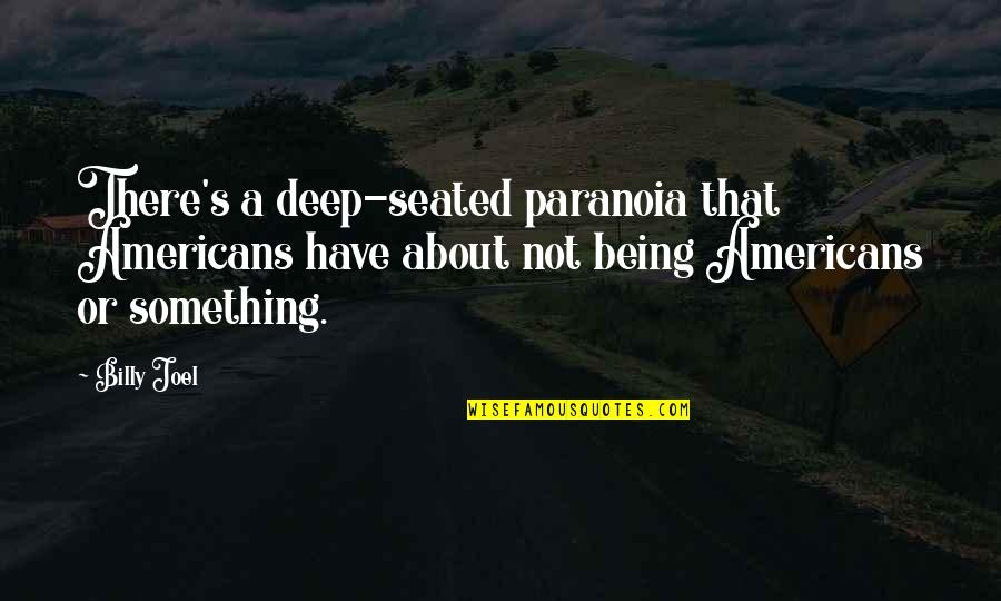 Thomas Jefferson Unitarian Quotes By Billy Joel: There's a deep-seated paranoia that Americans have about