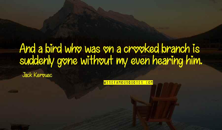 Thomas Jefferson Unitarian Quotes By Jack Kerouac: And a bird who was on a crooked