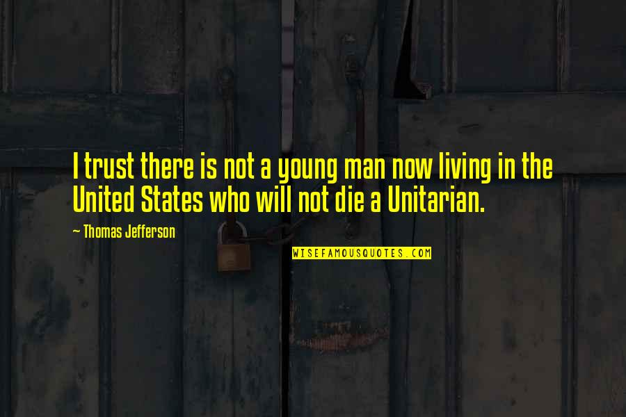 Thomas Jefferson Unitarian Quotes By Thomas Jefferson: I trust there is not a young man