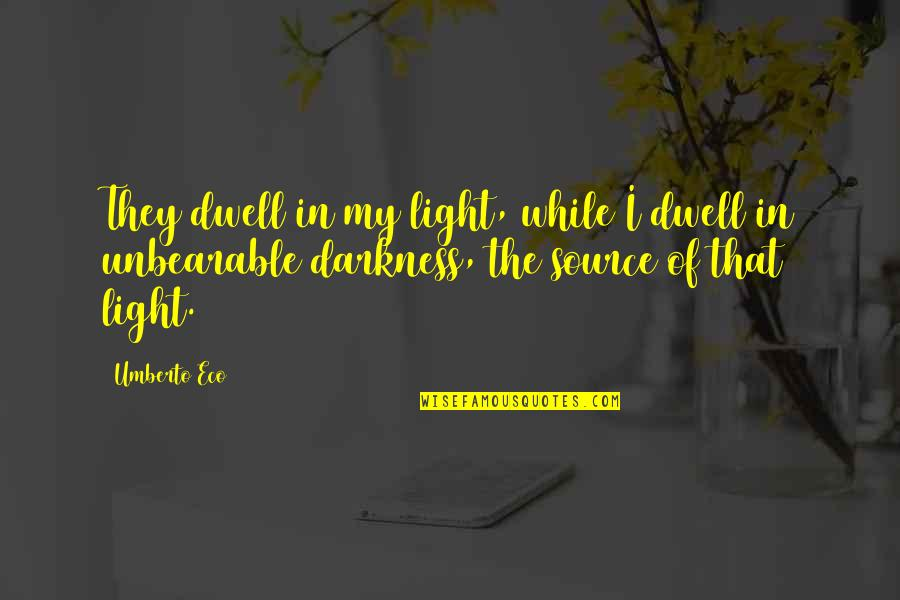 Thomas Jefferson Unitarian Quotes By Umberto Eco: They dwell in my light, while I dwell