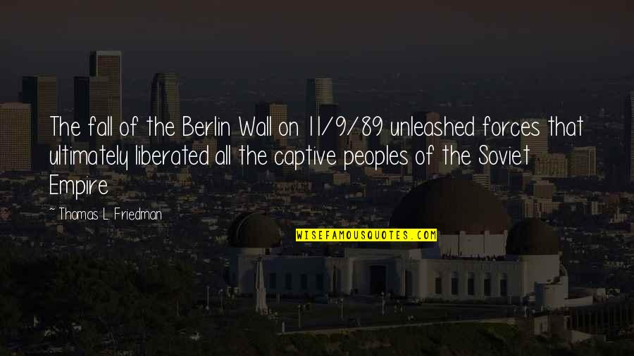 Thomas L Friedman Quotes By Thomas L. Friedman: The fall of the Berlin Wall on 11/9/89