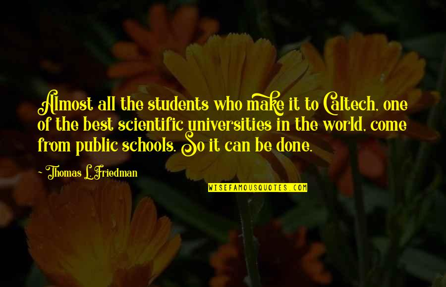 Thomas L Friedman Quotes By Thomas L. Friedman: Almost all the students who make it to