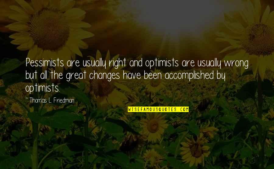 Thomas L Friedman Quotes By Thomas L. Friedman: Pessimists are usually right and optimists are usually
