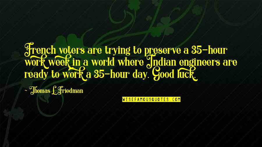 Thomas L Friedman Quotes By Thomas L. Friedman: French voters are trying to preserve a 35-hour