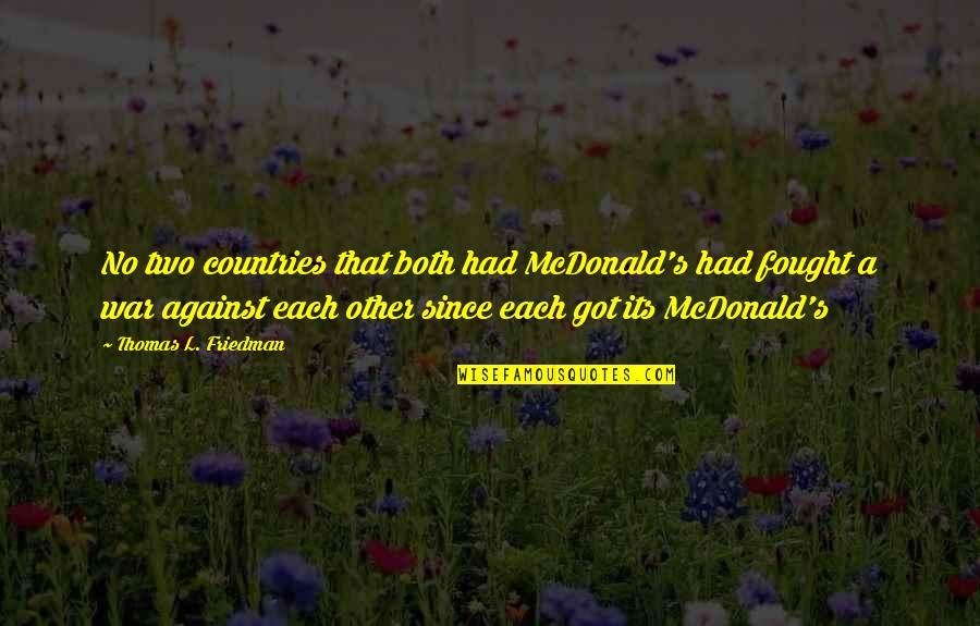 Thomas L Friedman Quotes By Thomas L. Friedman: No two countries that both had McDonald's had