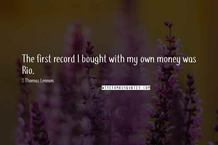 Thomas Lennon quotes: The first record I bought with my own money was Rio.