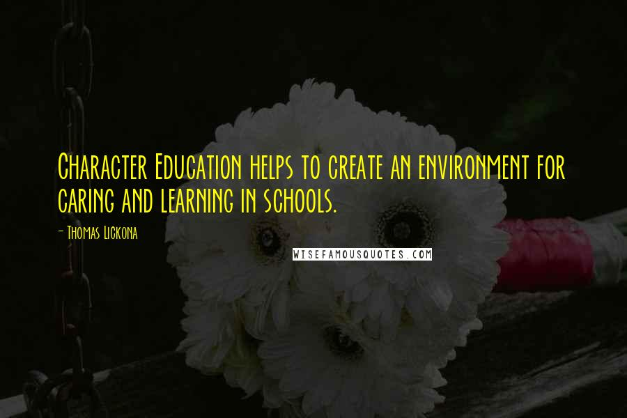 Thomas Lickona quotes: Character Education helps to create an environment for caring and learning in schools.