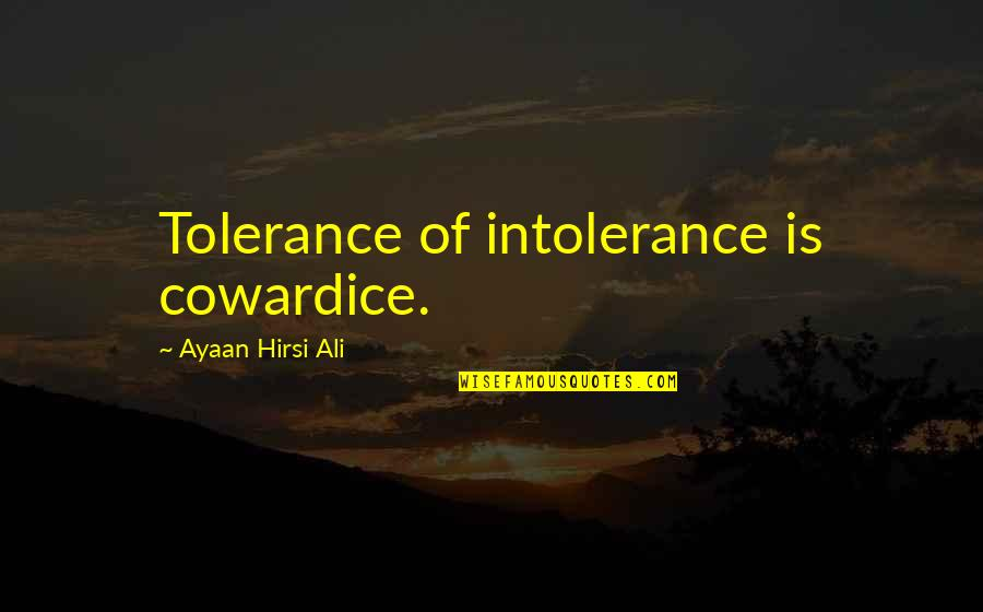 Thomas Moran Quotes By Ayaan Hirsi Ali: Tolerance of intolerance is cowardice.