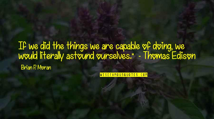 Thomas Moran Quotes By Brian P. Moran: If we did the things we are capable