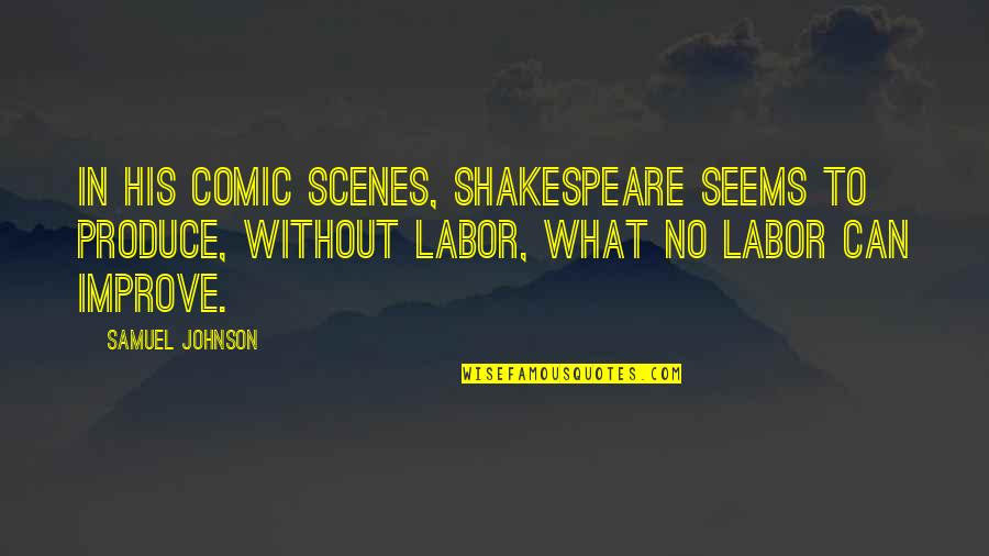 Thomas Moran Quotes By Samuel Johnson: In his comic scenes, Shakespeare seems to produce,