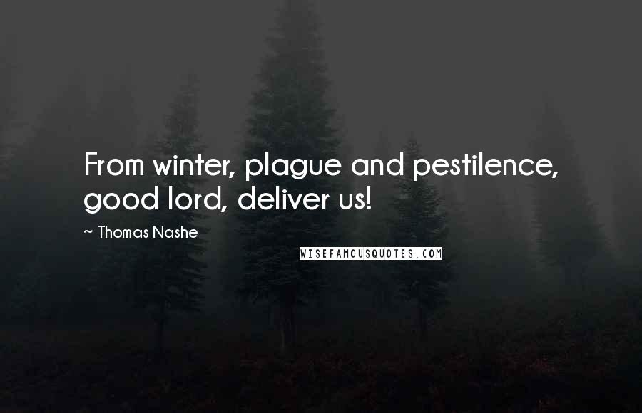 Thomas Nashe quotes: From winter, plague and pestilence, good lord, deliver us!
