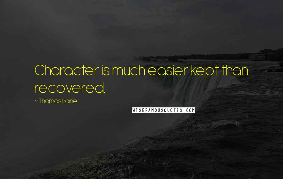 Thomas Paine quotes: Character is much easier kept than recovered.