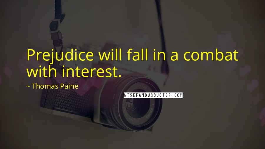 Thomas Paine quotes: Prejudice will fall in a combat with interest.