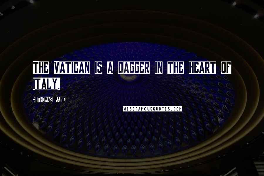 Thomas Paine quotes: The Vatican is a dagger in the heart of Italy.