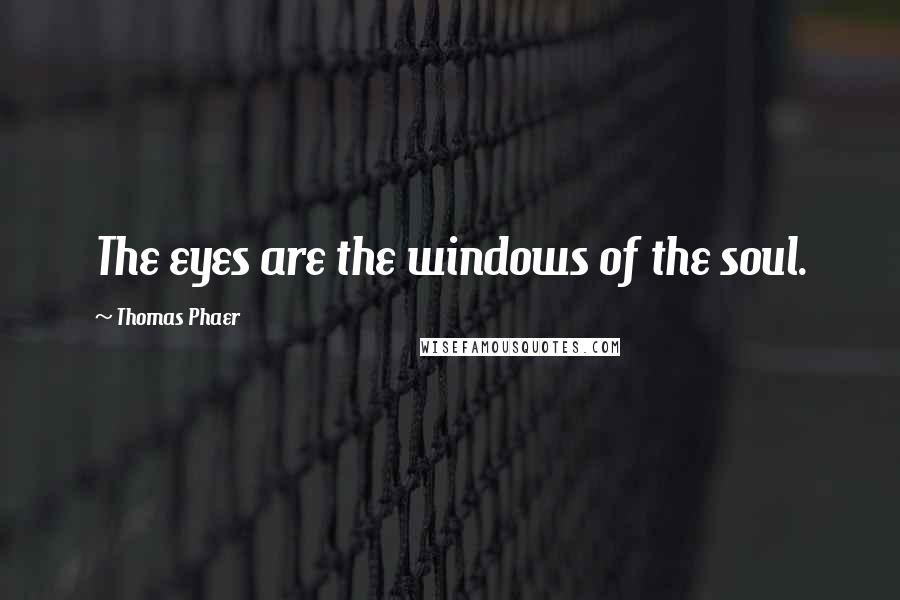 Thomas Phaer quotes: The eyes are the windows of the soul.