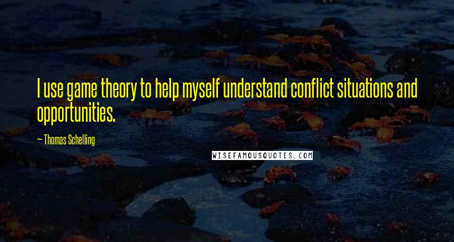 Thomas Schelling quotes: I use game theory to help myself understand conflict situations and opportunities.