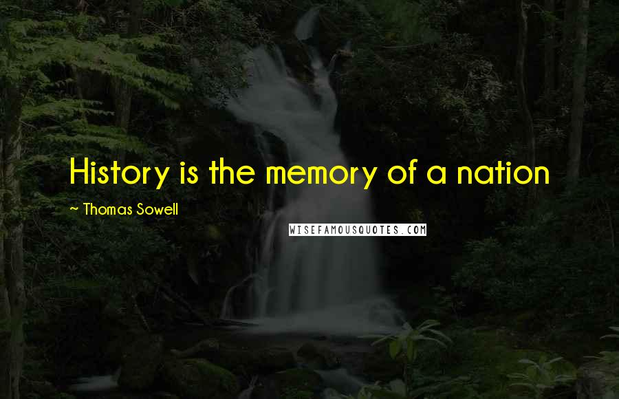 Thomas Sowell quotes: History is the memory of a nation