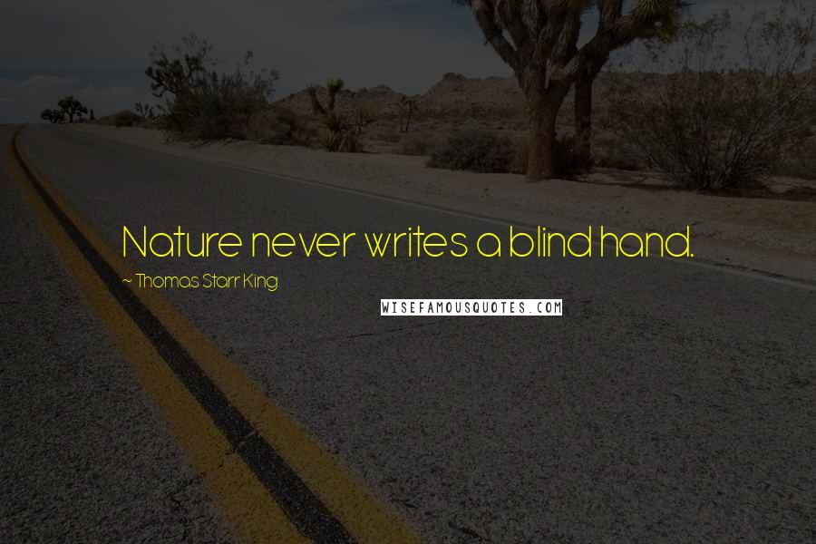 Thomas Starr King quotes: Nature never writes a blind hand.