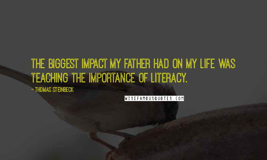 Thomas Steinbeck quotes: The biggest impact my father had on my life was teaching the importance of literacy.