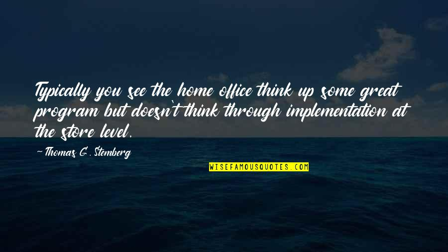 Thomas Stemberg Quotes By Thomas G. Stemberg: Typically you see the home office think up