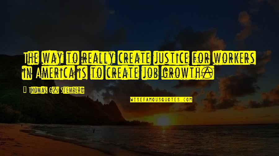 Thomas Stemberg Quotes By Thomas G. Stemberg: The way to really create justice for workers