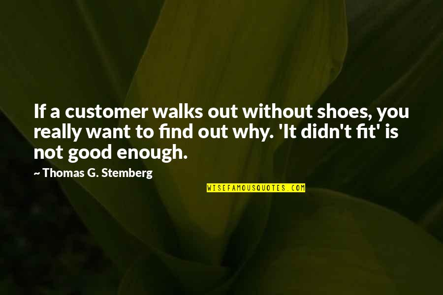 Thomas Stemberg Quotes By Thomas G. Stemberg: If a customer walks out without shoes, you