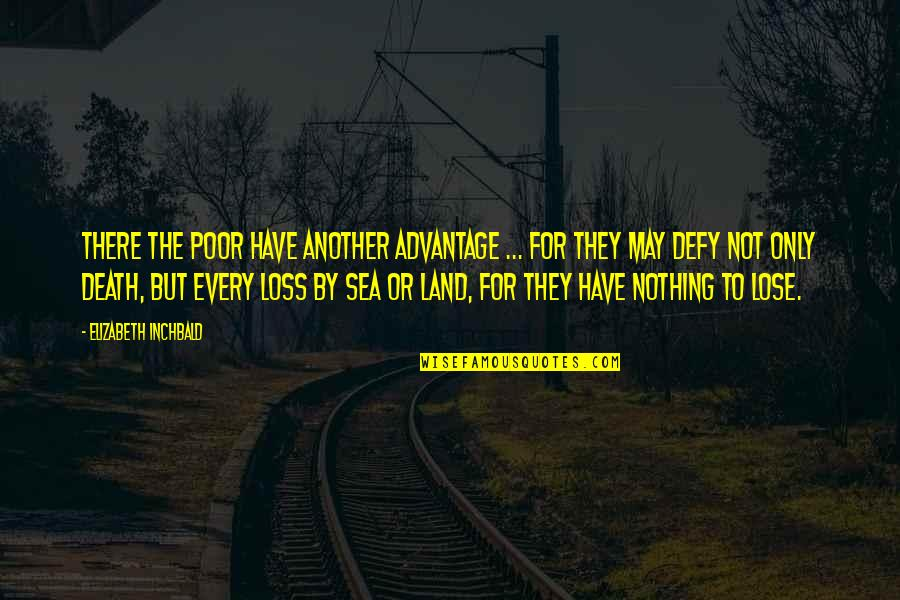 Thomas Tomone Quotes By Elizabeth Inchbald: There the poor have another advantage ... for