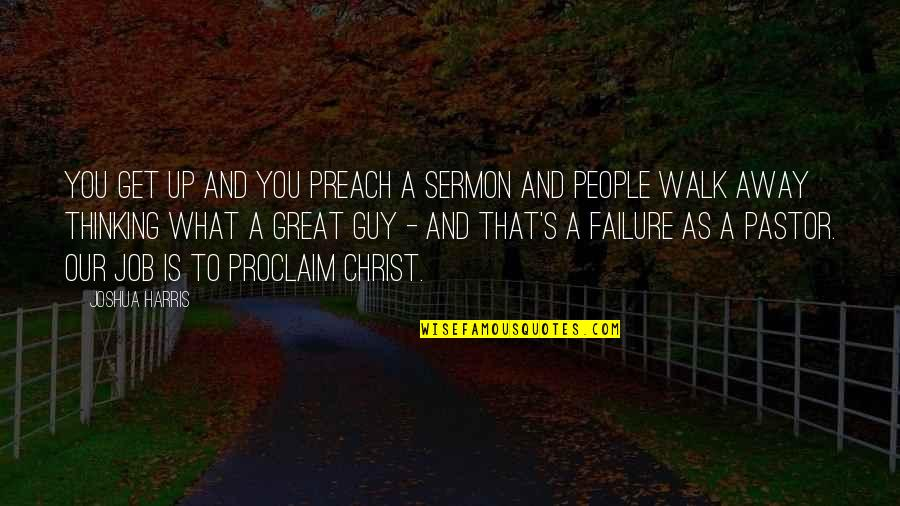 Thomas Tomone Quotes By Joshua Harris: You get up and you preach a sermon