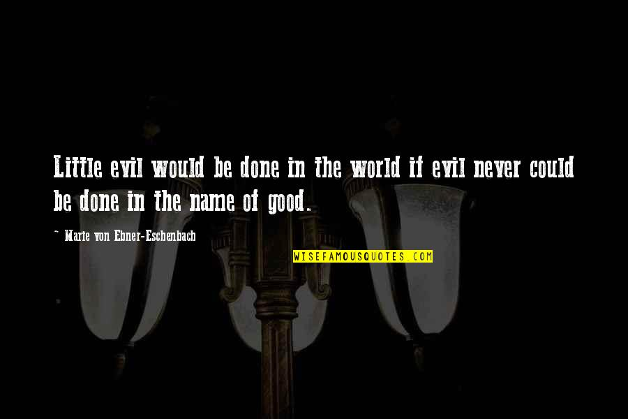 Thomas Tomone Quotes By Marie Von Ebner-Eschenbach: Little evil would be done in the world