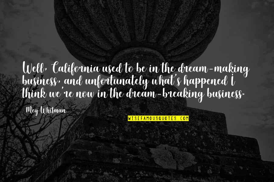 Thomas Tomone Quotes By Meg Whitman: Well, California used to be in the dream-making