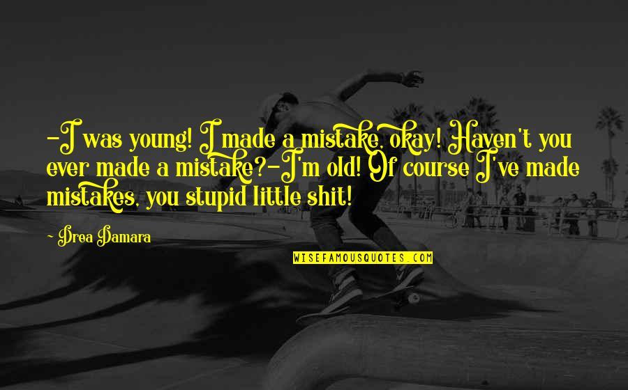 Thomas Vanek Quotes By Drea Damara: -I was young! I made a mistake, okay!