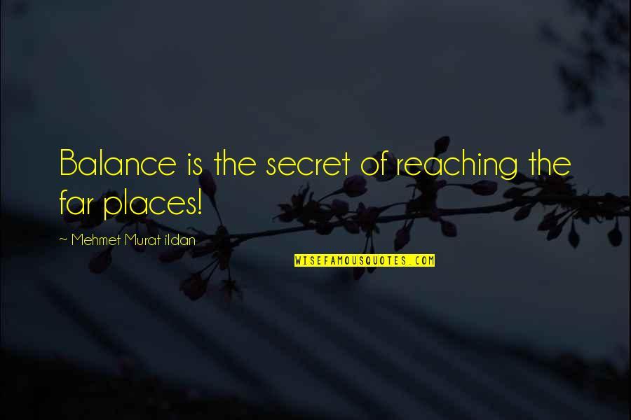 Thomas Vanek Quotes By Mehmet Murat Ildan: Balance is the secret of reaching the far