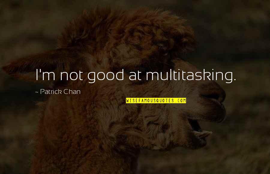 Thomas Vanek Quotes By Patrick Chan: I'm not good at multitasking.