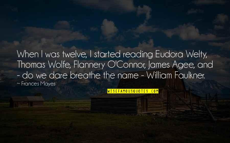 Thomas Wolfe Quotes By Frances Mayes: When I was twelve, I started reading Eudora