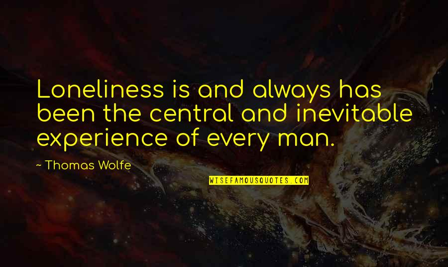 Thomas Wolfe Quotes By Thomas Wolfe: Loneliness is and always has been the central