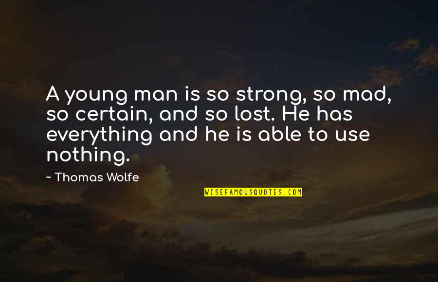 Thomas Wolfe Quotes By Thomas Wolfe: A young man is so strong, so mad,