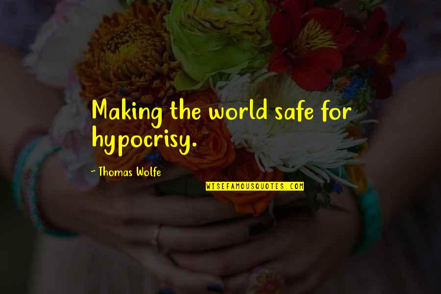 Thomas Wolfe Quotes By Thomas Wolfe: Making the world safe for hypocrisy.